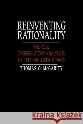 Reinventing Rationality: The Role of Regulatory Analysis in the Federal Bureaucracy Thomas O. McGarity 9780521022521