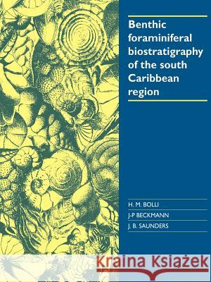 Benthic Foraminiferal Biostratigraphy of the South Caribbean Region H. M. Bolli J. P. Beckmann J. B. Saunders 9780521022538