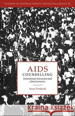 AIDS Counselling: Institutional Interaction and Clinical Practice Anssi Perakyla Paul Drew Marjorie Harness Goodwin 9780521022880