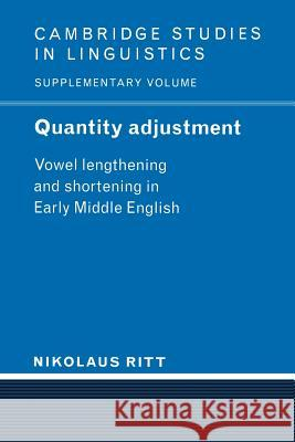 Quantity Adjustment: Vowel Lengthening and Shortening in Early Middle English Nikolaus Ritt S. R. Anderson J. Bresnan 9780521022910 Cambridge University Press