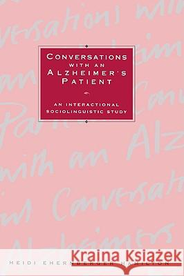 Conversations with an Alzheimer's Patient : An Interactional Sociolinguistic Study Heidi Ehernberger Hamilton 9780521023184
