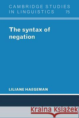 The Syntax of Negation Liliane Haegeman S. R. Anderson J. Bresnan 9780521023481 Cambridge University Press