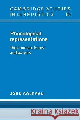 Phonological Representations: Their Names, Forms and Powers John Coleman S. R. Anderson J. Bresnan 9780521023504 Cambridge University Press