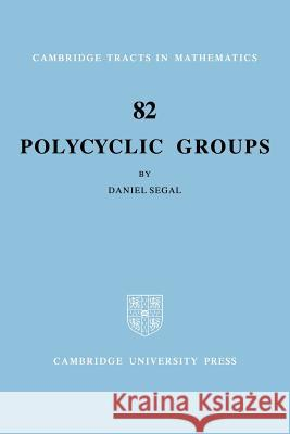Polycyclic Groups Daniel Segal B. Bollobas W. Fulton 9780521023948 Cambridge University Press