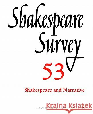 Shakespeare Survey: Volume 53, Shakespeare and Narrative: An Annual Survey of Shakespeare Studies and Production Peter Holland Jonathan Bate Margreta D 9780521023979 Cambridge University Press