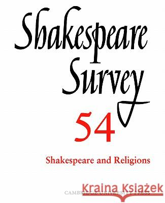 Shakespeare Survey: Volume 54, Shakespeare and Religions Peter Holland Jonathan Bate Margreta D 9780521023986 Cambridge University Press