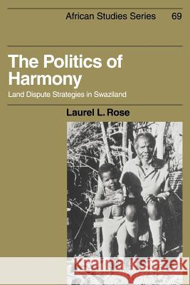The Politics of Harmony : Land Dispute Strategies in Swaziland Laurel L. Rose David Anderson Carolyn Brown 9780521024686