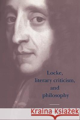 Locke, Literary Criticism, and Philosophy William Walker Howard Erskine-Hill John Richetti 9780521024747