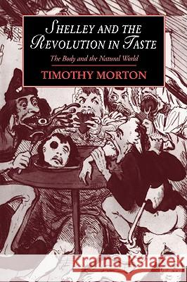 Shelley and the Revolution in Taste: The Body and the Natural World Timothy Morton Marilyn Butler James Chandler 9780521024754