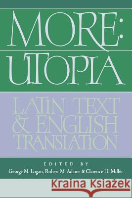 More: Utopia: Latin Text and English Translation Thomas More George M. Logan Clarence H. Miller 9780521024976