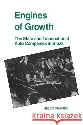 Engines of Growth : The State and Transnational Auto Companies in Brazil Helen Shapiro 9780521025003