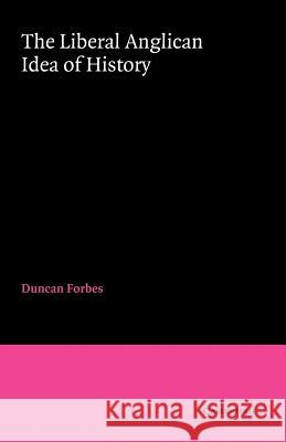 The Liberal Anglican Idea of History D. Forbes Duncan Forbes 9780521026116