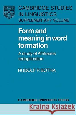 Form and Meaning in Word Formation : A Study of Afrikaans Reduplication Rudolf P. Botha S. R. Anderson J. Bresnan 9780521026130