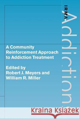 A Community Reinforcement Approach to Addiction Treatment Robert J. Meyers William R. Miller Griffith Edwards 9780521026345 Cambridge University Press
