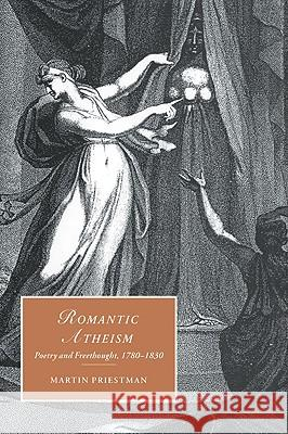 Romantic Atheism: Poetry and Freethought, 1780 1830 Martin Priestman Marilyn Butler James Chandler 9780521026857