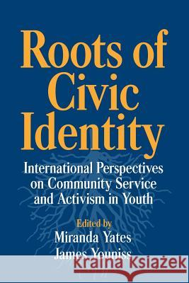 Roots of Civic Identity : International Perspectives on Community Service and Activism in Youth Miranda Yates James Youniss 9780521028400