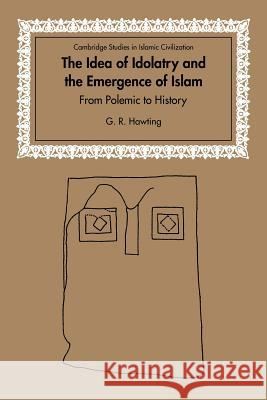The Idea of Idolatry and the Emergence of Islam : From Polemic to History G. R. Hawting David Morgan 9780521028462