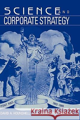 Science and Corporate Strategy : Du Pont R and D, 1902-1980 David A. Hounshell Jr. Smith John Kenly Smith 9780521028523