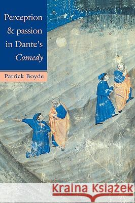 Perception and Passion in Dante's Comedy Patrick Boyde 9780521028554