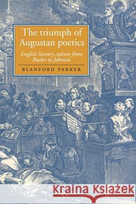 The Triumph of Augustan Poetics: English Literary Culture from Butler to Johnson Blanford Parker Howard Erskine-Hill John Richetti 9780521028677