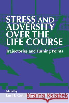 Stress and Adversity over the Life Course : Trajectories and Turning Points Ian H. Gotlib Blair Wheaton 9780521029711