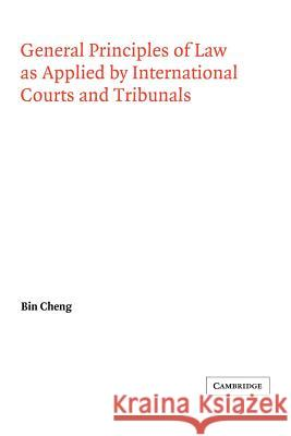 General Principles of Law as Applied by International Courts and Tribunals Bin Cheng Georg Schwarzenberger 9780521030007