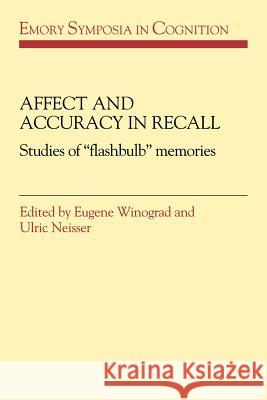Affect and Accuracy in Recall: Studies of 'flashbulb' Memories Eugene Winograd Ulric Neisser 9780521030335