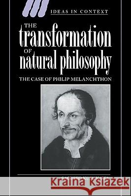 The Transformation of Natural Philosophy: The Case of Philip Melanchthon Sachiko Kusukawa Quentin Skinner Lorraine Daston 9780521030465