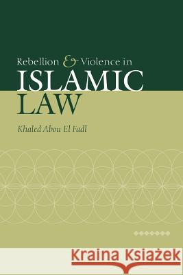 Rebellion and Violence in Islamic Law Khaled Abou E 9780521030571