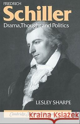 Friedrich Schiller: Drama, Thought and Politics Lesley Sharpe H. B. Nisbet Martin Swales 9780521030649