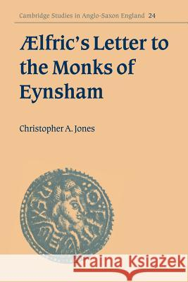 AElfric's Letter to the Monks of Eynsham Christopher A. Jones Simon Keynes Andy Orchard 9780521030731