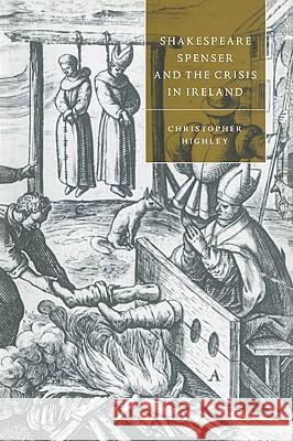 Shakespeare, Spenser, and the Crisis in Ireland Christopher Highley Stephen Orgel Anne Barton 9780521030830