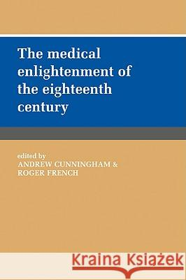 The Medical Enlightenment of the Eighteenth Century Andrew Cunningham Roger French 9780521030953 Cambridge University Press