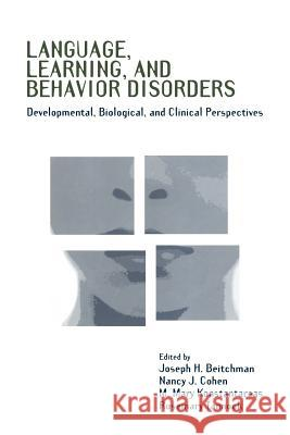 Language, Learning, and Behavior Disorders : Developmental, Biological, and Clinical Perspectives Joseph H. Beitchman Nancy J. Cohen M. Mary Konstantareas 9780521031332