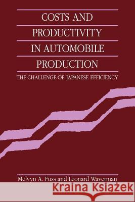 Costs and Productivity in Automobile Production : The Challenge of Japanese Efficiency Melvyn A. Fuss Leonard Waverman 9780521031752