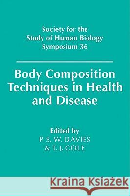 Body Composition Techniques in Health and Disease P. S. W. Davies Tim J. Cole T. J. Cole 9780521031929