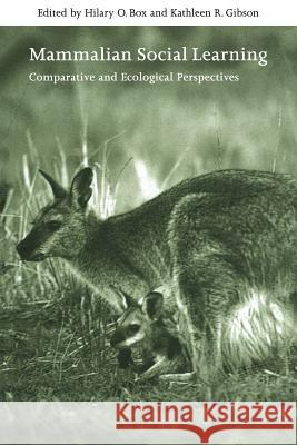 Mammalian Social Learning: Comparative and Ecological Perspectives Hilary O. Box Kathleen R. Gibson Georgina M. Mace 9780521031950