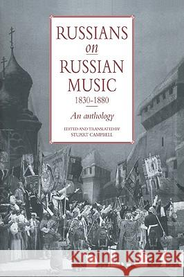 Russians on Russian Music, 1830 1880: An Anthology Stuart Campbell 9780521033183