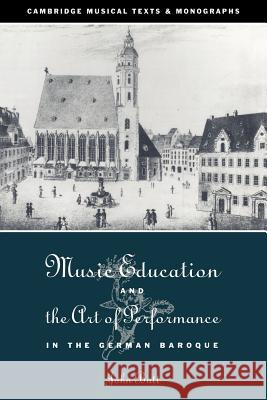Music Education and the Art of Performance in the German Baroque John Butt John Butt Laurence Dreyfus 9780521034784