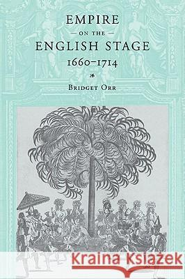 Empire on the English Stage 1660-1714 Bridget Orr 9780521036009