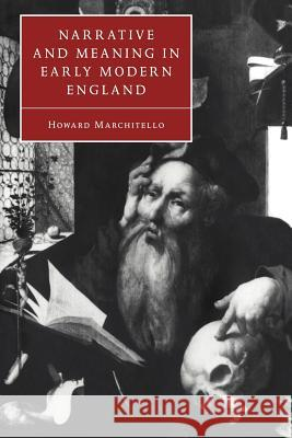 Narrative and Meaning in Early Modern England : Browne's Skull and Other Histories Howard Marchitello 9780521036863