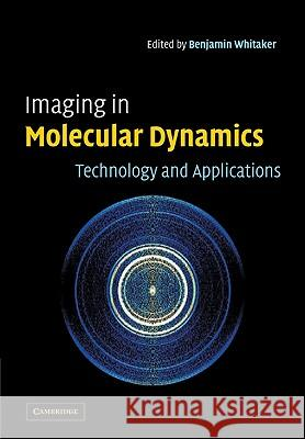 Imaging in Molecular Dynamics: Technology and Applications Benjamin J. Whitaker 9780521038324
