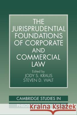 The Jurisprudential Foundations of Corporate and Commercial Law Steven D. Walt Jody S. Kraus 9780521038768