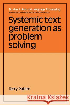 Systemic Text Generation as Problem Solving Terry Patten 9780521039260