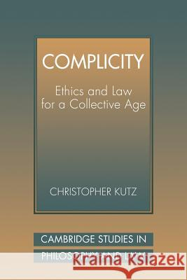 Complicity: Ethics and Law for a Collective Age Christopher Kutz 9780521039703