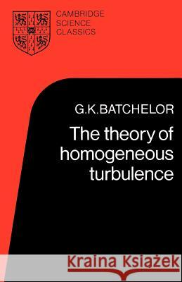 The Theory of Homogeneous Turbulence G. K. Batchelor G. K. Batchelor 9780521041171