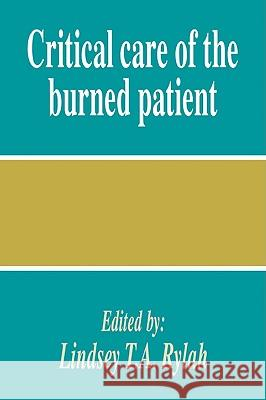 Critical Care of the Burned Patient Lindsey T. a. Rylah 9780521047531