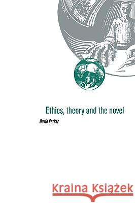 Ethics, Theory and the Novel David Parker 9780521070317