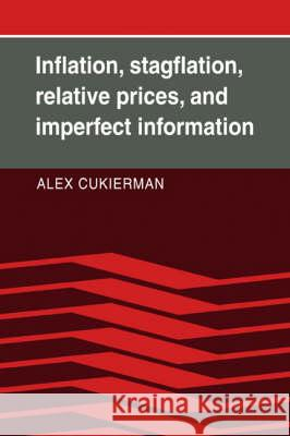 Inflation, Stagflation, Relative Prices, and Imperfect Information Alex Cukierman 9780521070843