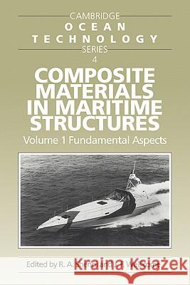 Composite Materials in Maritime Structures: Volume 1, Fundamental Aspects R. A. Shenoi J. F. Wellicome 9780521089937